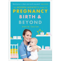 The Modern Midwife's Guide to Pregnancy, Birth and Beyond by Marie Louise, 9781785042966