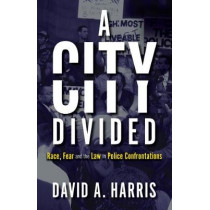 A City Divided: Race, Fear and the Law in Police Confrontations by David A. Harris, 9781785271137