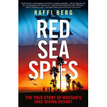 Red Sea Spies: The True Story of Mossad's Fake Diving Resort by Raffi Berg, 9781785786341
