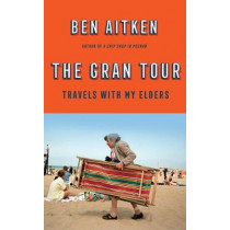 The Gran Tour: Travels with my Elders by Ben Aitken, 9781785786488