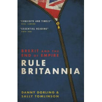 Rule Britannia: Brexit and the End of Empire by Danny Dorling, 9781785905995