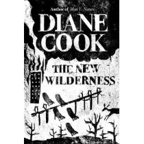 The New Wilderness by Diane Cook, 9781786078216