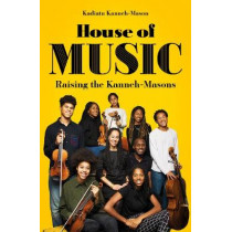 House of Music: Raising the Kanneh-Masons by Kadiatu Kanneh-Mason, 9781786078445