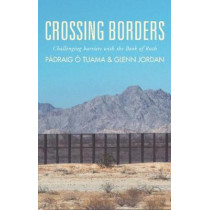 Border Crossings: Challenging barriers with the Book of Ruth by Padraig O Tuama, 9781786222565