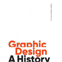 Graphic Design, Third Edition: A History by Stephen J. Eskilson, 9781786273970