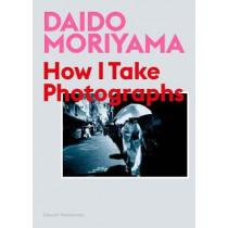 Daido Moriyama: How I Take Photographs by Daido Moriyama, 9781786274243