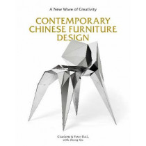 Contemporary Chinese Furniture Design: A New Wave of Creativity by Charlotte Fiell, 9781786274922