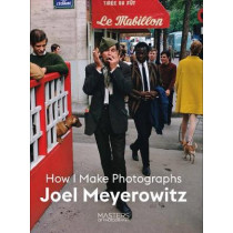 Joel Meyerowitz: How I Make Photographs by Joel Meyerowitz, 9781786275806