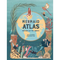The Mermaid Atlas: Merfolk of the World by Anna Claybourne, 9781786275844