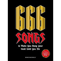 666 Songs to Make You Bang Your Head Until You Die: A Guide to the Monsters of Rock and Metal by Bruno MacDonald, 9781786276520