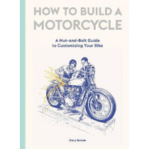 How to Build a Motorcycle: A Nut-and-Bolt Guide to Customizing Your Bike by Gary, Inman, 9781786277589