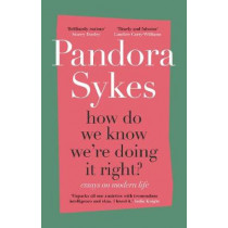 How Do We Know We're Doing It Right?: Essays on Modern Life by Pandora Sykes, 9781786332073