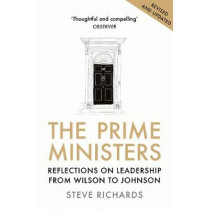 The Prime Ministers: Reflections on Leadership from Wilson to Johnson by Steve Richards, 9781786495884