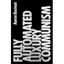 Fully Automated Luxury Communism: A Manifesto by Aaron Bastani, 9781786632630