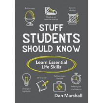 Stuff Students Should Know: Learn Essential Life Skills by Dan Marshall, 9781786857958