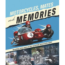 Motorcycles, Mates and Memories: Recalling sixty years of fun in British motorcycle sport by Bill Snelling, 9781787115811