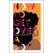 How To Get Over A Boy by Chidera Eggerue, 9781787134805