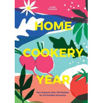 Home Cookery Year: Four Seasons, Over 200 Recipes for All Possible Occasions by Claire Thomson, 9781787134874