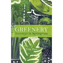 Greenery: Journeys in Springtime by Tim Dee, 9781787330559