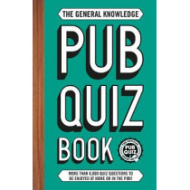 The General Knowledge Pub Quiz Book: More than 10,000 quiz questions to be enjoyed at home or in the pub! by Roy Preston, 9781787392885