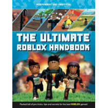 The Ultimate Roblox Handbook: Packed full of pro tricks, tips and secrets by Kevin Pettman, 9781787393684