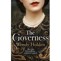 The Governess: She came from nothing and raised a queen by Wendy Holden, 9781787394667