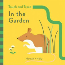 Hannah + Holly Touch and Trace: In the Garden by Hannah Holly, 9781787410244