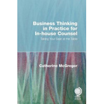 Business Thinking in Practice for In-House Counsel: Taking Your Seat at the Table by Catherine McGregor, 9781787423268