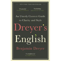 Dreyer's English: An Utterly Correct Guide to Clarity and Style: The UK Edition by Benjamin Dreyer, 9781787464131