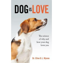 Dog is Love: Why and How Your Dog Loves You by Clive Wynne, 9781787475632