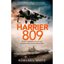 Harrier 809: Britain's Legendary Jump Jet and the Untold Story of the Falklands War by Rowland White, 9781787631588