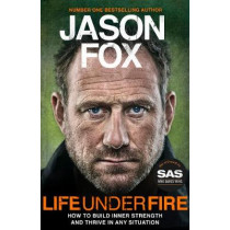 Life Under Fire: How to Build Resilience and Thrive Under Pressure by Jason Fox, 9781787633193