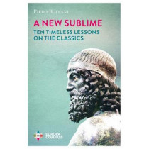 A New Sublime: Ten Timeless Lessons on the Classics by Piero Boitani, 9781787701816