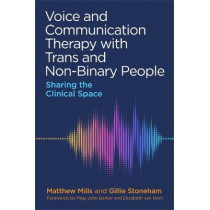 Voice and Communication Therapy with Trans and Non-Binary People: Sharing the Clinical Space by Matthew Mills, 9781787751040