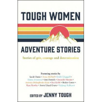 Tough Women Adventure Stories: Stories of Grit, Courage and Determination by Jenny Tough, 9781787833005