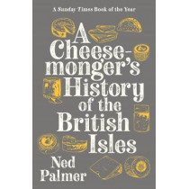 A Cheesemonger's History of The British Isles by Palmer, Ned, 9781788161176