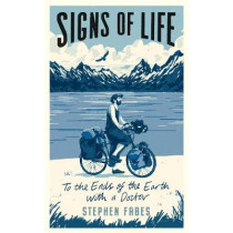 Signs of Life: To the Ends of the Earth with a Doctor by Stephen Fabes, 9781788161213
