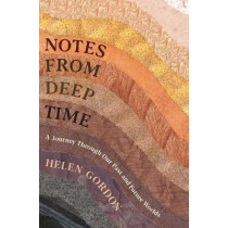 Notes from Deep Time: A Journey Through Our Past and Future Worlds by Helen Gordon, 9781788161633