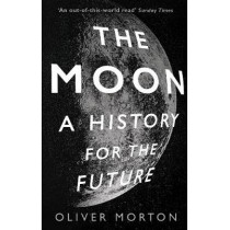 The Moon: A History for the Future by Oliver Morton, 9781788162555