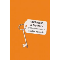 Happiness, a Mystery: And 66 Attempts to Solve It by Sophie Hannah, 9781788162944