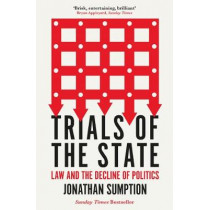 Trials of the State: Law and the Decline of Politics by Jonathan Sumption, 9781788163736