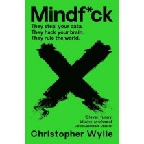 Mindf*ck: Inside Cambridge Analytica's Plot to Break the World by Christopher Wylie, 9781788165006
