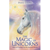 The Magic of Unicorns: Help and Healing from the Heavenly Realms by Diana Cooper, 9781788174176