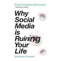 Why Social Media is Ruining Your Life by Katherine Ormerod, 9781788401302
