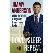 Bowl. Sleep. Repeat.: Inside the World of England's Greatest-Ever Bowler by Jimmy Anderson, 9781788401692