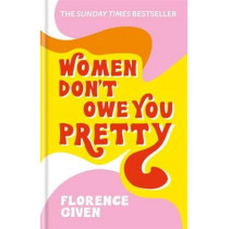 Women Don't Owe You Pretty: The debut book from Florence Given by Florence Given, 9781788402118