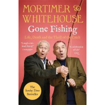 Mortimer & Whitehouse: Gone Fishing: Life, Death and the Thrill of the Catch - The Sunday Times Bestseller inspired by the hit BBC TV series by Bob Mortimer, 9781788702942