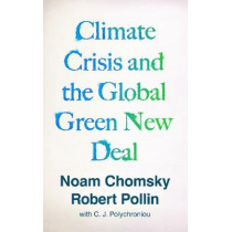The Climate Crisis and the Global Green New Deal: The Political Economy of Saving the Planet by Noam Chomsky, 9781788739856