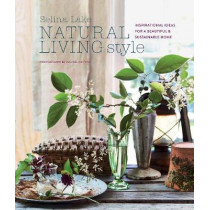 Natural Living Style: Inspirational Ideas for a Beautiful and Sustainable Home by Selina Lake, 9781788790666