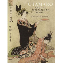 Utamaro and the Spectacle of Beauty: Revised and Expanded Second Edition by Julie Nelson Davis, 9781789142358
